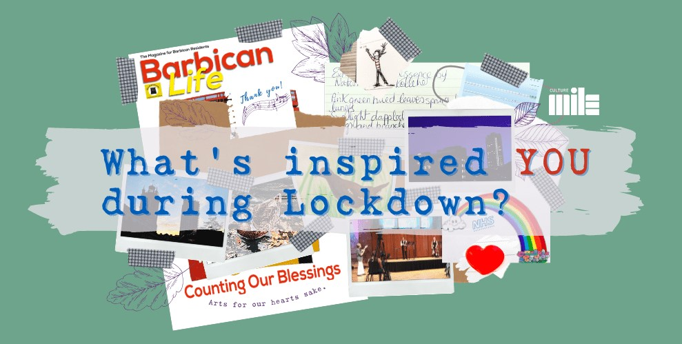 'What's inspired YOU during Lockdown?' Green background. Colour images in a collage, with the title as a banner in the centre on top of semi transparent paint line.